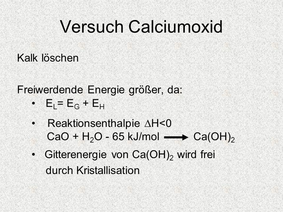 Versuch Calciumoxid Kalk löschen Freiwerdende Energie größer, da: