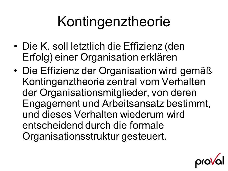 Kontingenztheorie Die K. soll letztlich die Effizienz (den Erfolg) einer Organisation erklären.