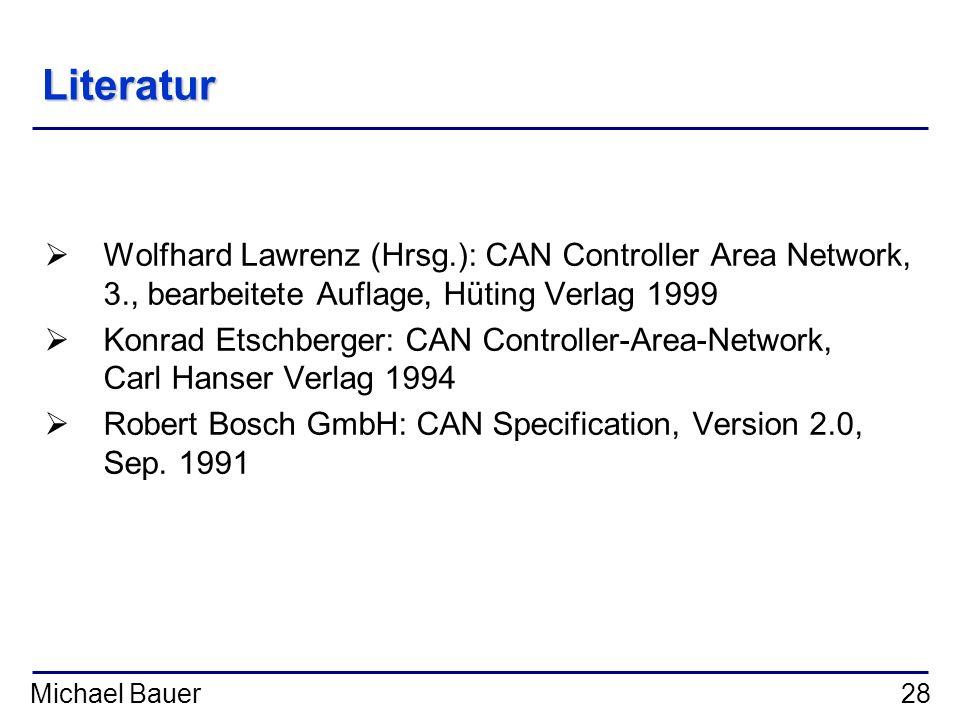 Literatur Wolfhard Lawrenz (Hrsg.): CAN Controller Area Network, 3., bearbeitete Auflage, Hüting Verlag 1999.