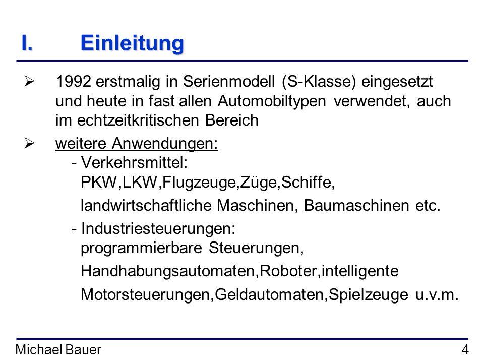 Einleitung 1992 erstmalig in Serienmodell (S-Klasse) eingesetzt und heute in fast allen Automobiltypen verwendet, auch im echtzeitkritischen Bereich.