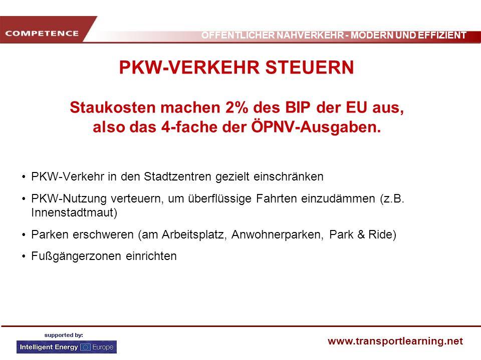 PKW-VERKEHR STEUERN Staukosten machen 2% des BIP der EU aus, also das 4-fache der ÖPNV-Ausgaben.