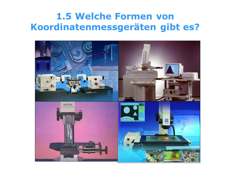 1.5 Welche Formen von Koordinatenmessgeräten gibt es