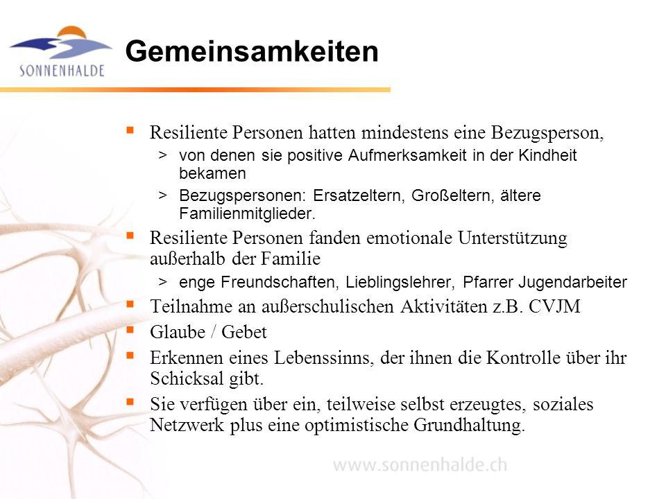 Gemeinsamkeiten Resiliente Personen hatten mindestens eine Bezugsperson, von denen sie positive Aufmerksamkeit in der Kindheit bekamen.