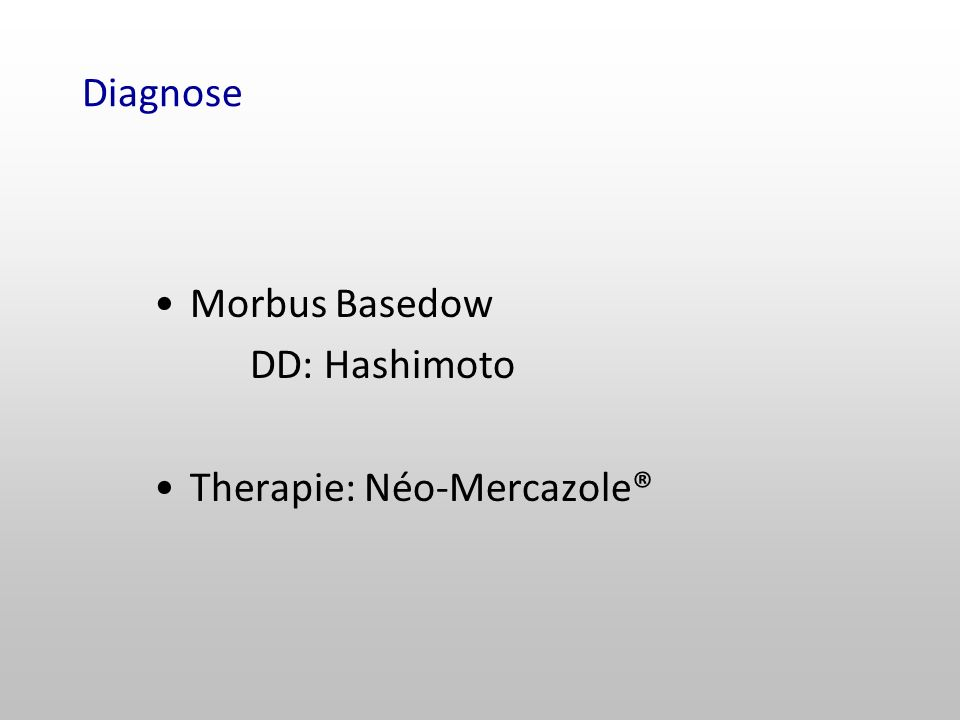 Diagnose Morbus Basedow DD: Hashimoto Therapie: Néo-Mercazole®