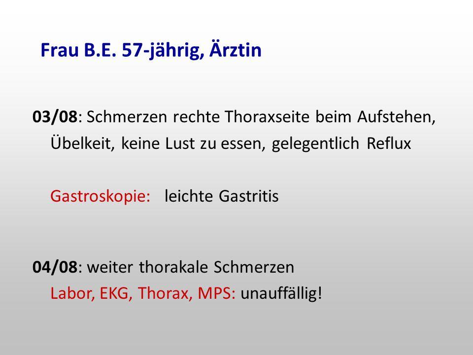 Frau B.E. 57-jährig, Ärztin 03/08: Schmerzen rechte Thoraxseite beim Aufstehen, Übelkeit, keine Lust zu essen, gelegentlich Reflux.