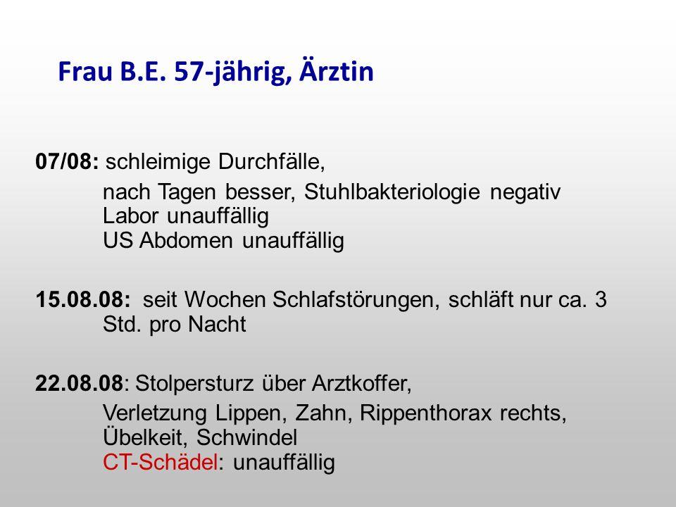 Frau B.E. 57-jährig, Ärztin 07/08: schleimige Durchfälle,