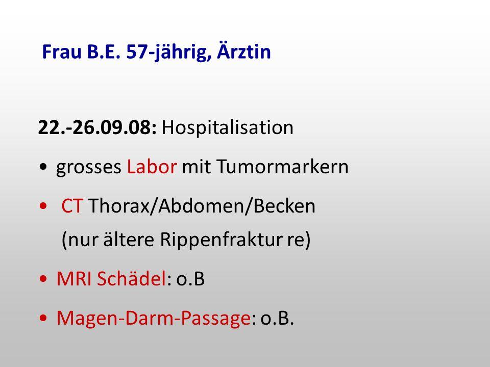 Frau B.E. 57-jährig, Ärztin 22.-26.09.08: Hospitalisation. grosses Labor mit Tumormarkern. CT Thorax/Abdomen/Becken (nur ältere Rippenfraktur re)