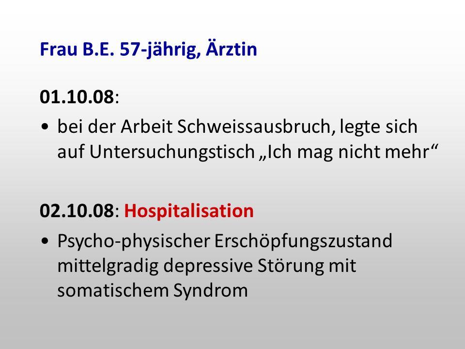 """Frau B.E. 57-jährig, Ärztin 01.10.08: bei der Arbeit Schweissausbruch, legte sich auf Untersuchungstisch """"Ich mag nicht mehr"""