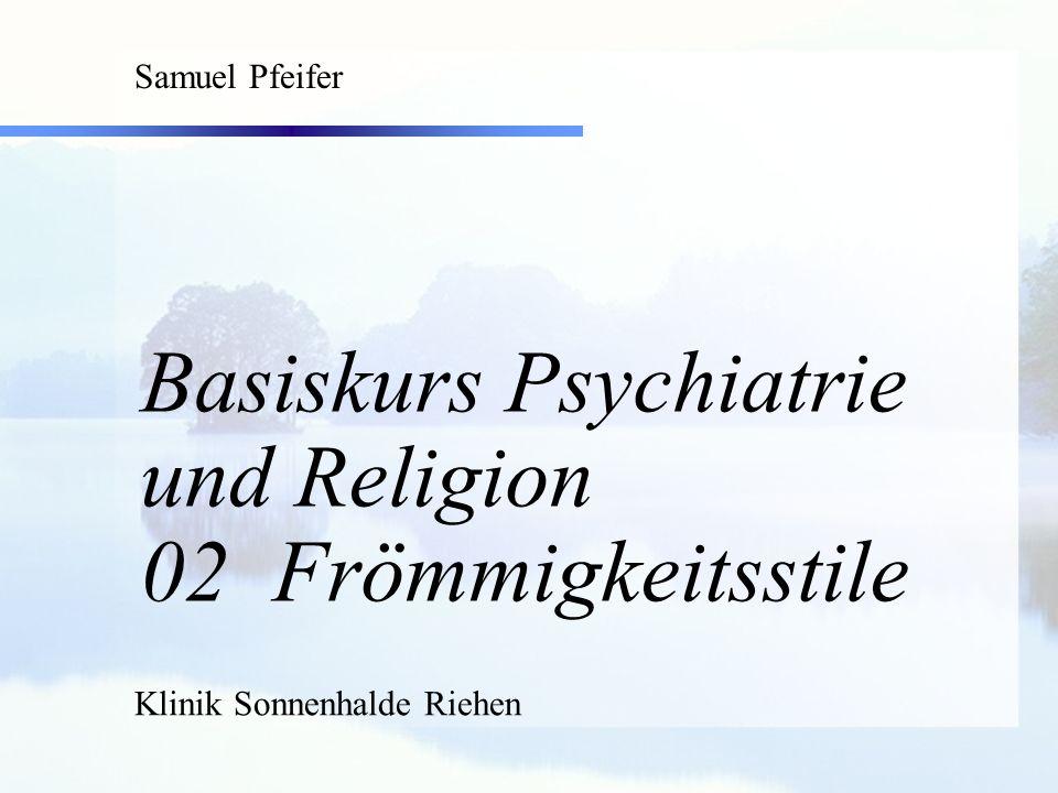 Basiskurs Psychiatrie und Religion 02 Frömmigkeitsstile