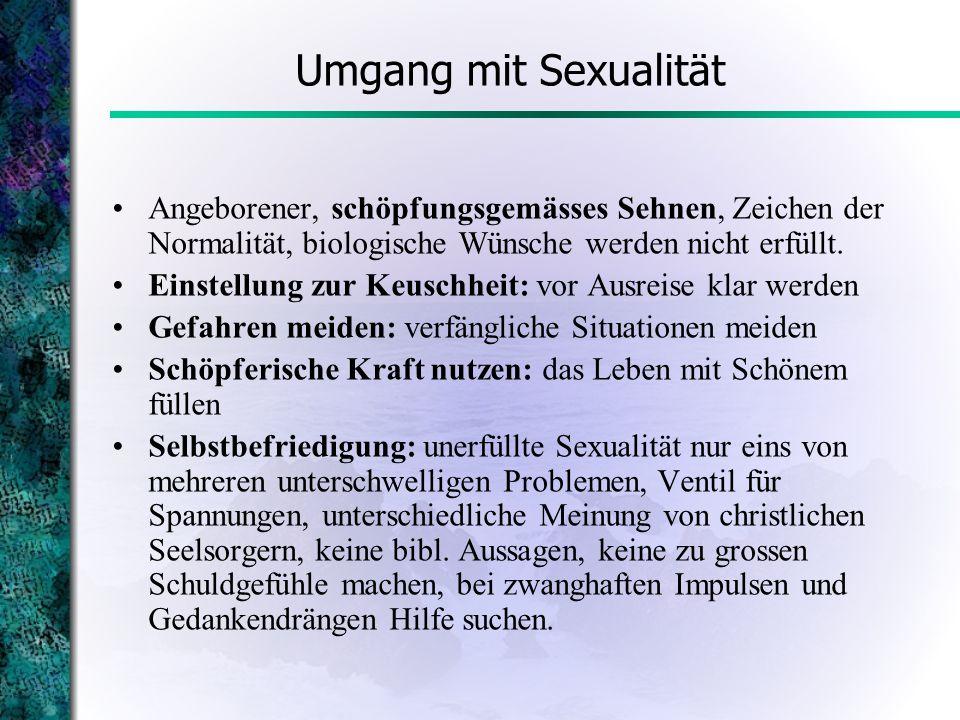 Umgang mit Sexualität Angeborener, schöpfungsgemässes Sehnen, Zeichen der Normalität, biologische Wünsche werden nicht erfüllt.