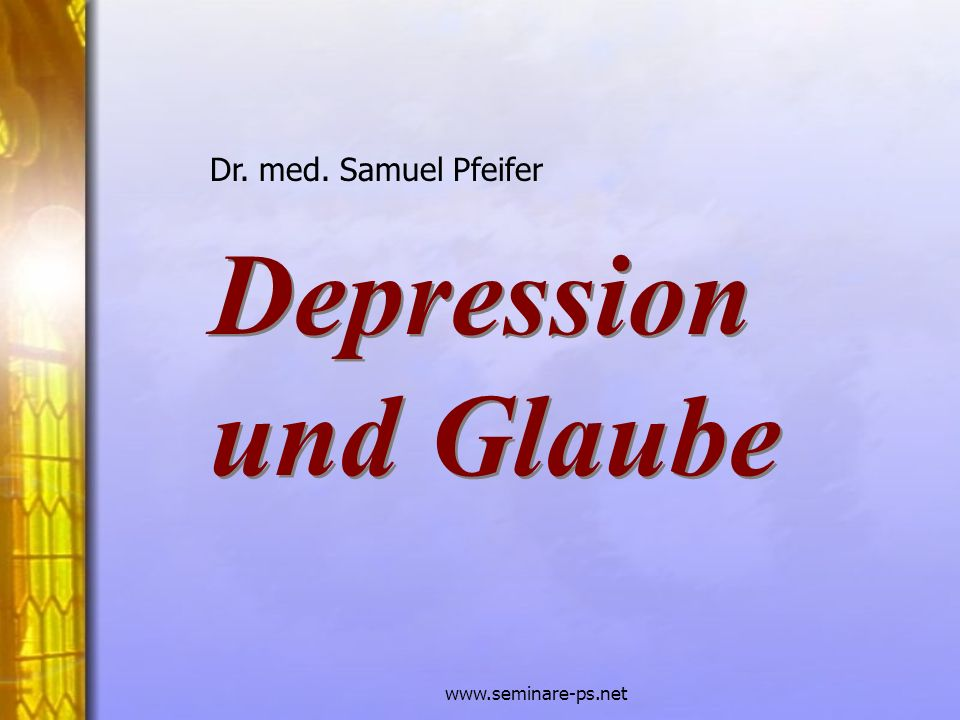 Dr. med. Samuel Pfeifer Depression und Glaube