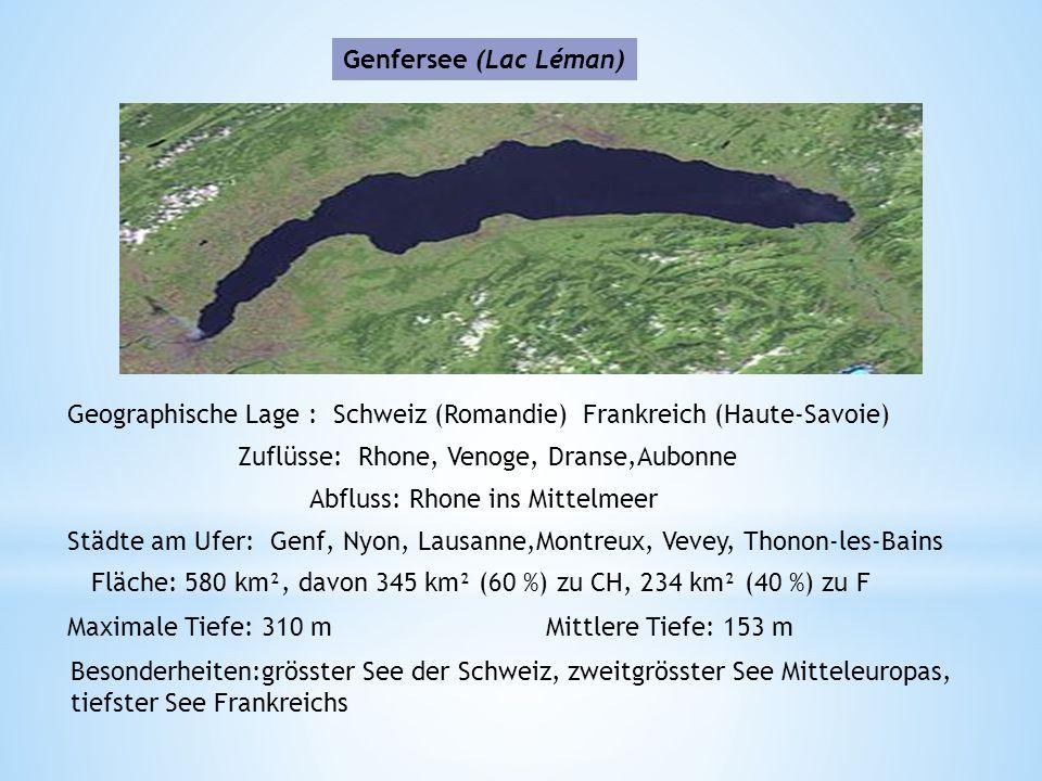 Genfersee (Lac Léman) Geographische Lage : Schweiz (Romandie) Frankreich (Haute-Savoie) Zuflüsse: Rhone, Venoge, Dranse,Aubonne.