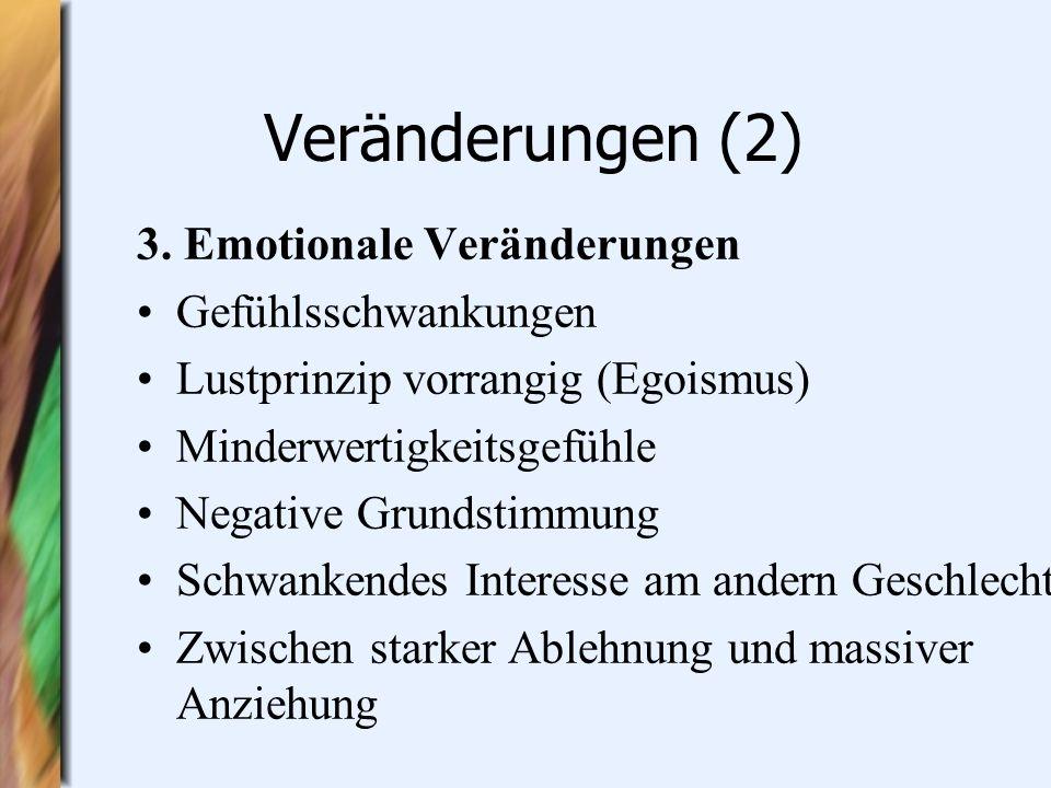 Veränderungen (2) 3. Emotionale Veränderungen Gefühlsschwankungen