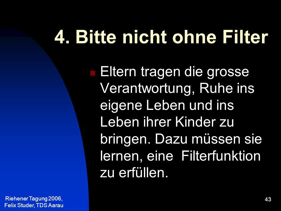 4. Bitte nicht ohne Filter