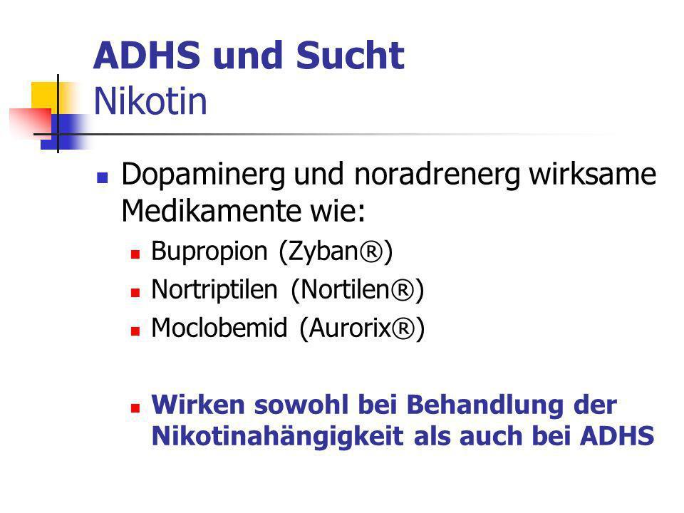 ADHS und Sucht Nikotin Dopaminerg und noradrenerg wirksame Medikamente wie: Bupropion (Zyban®) Nortriptilen (Nortilen®)