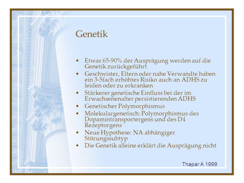 Genetik Etwas 65-90% der Ausprägung werden auf die Genetik zurückgeführt.