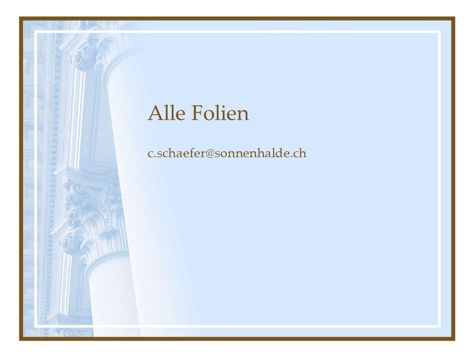 Alle Folien c.schaefer@sonnenhalde.ch