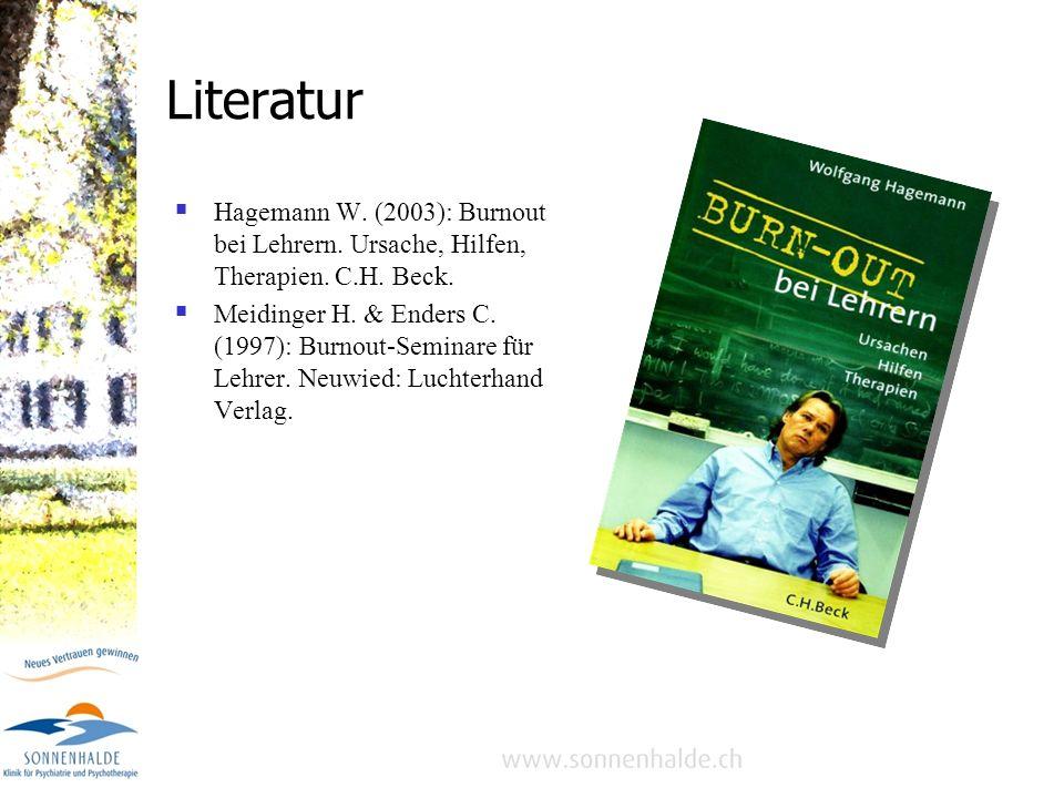 Literatur Hagemann W. (2003): Burnout bei Lehrern. Ursache, Hilfen, Therapien. C.H. Beck.