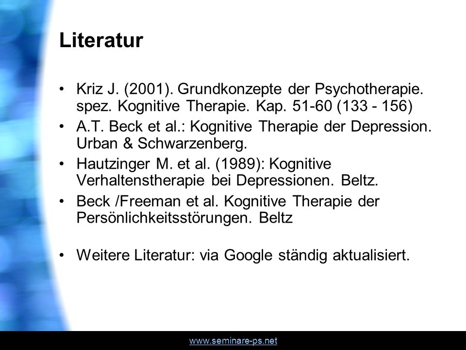Literatur Kriz J. (2001). Grundkonzepte der Psychotherapie. spez. Kognitive Therapie. Kap. 51-60 (133 - 156)