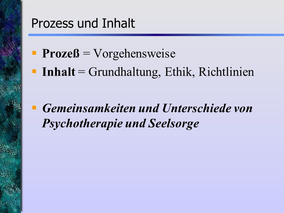 Prozess und Inhalt Prozeß = Vorgehensweise. Inhalt = Grundhaltung, Ethik, Richtlinien.