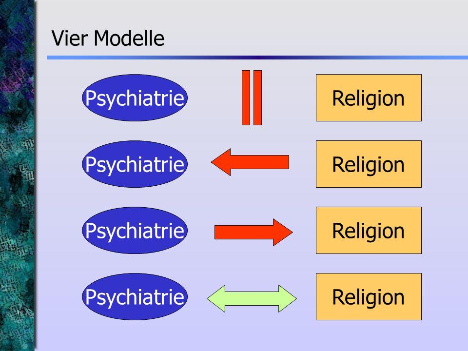 Vier Modelle Psychiatrie Religion Psychiatrie Religion Psychiatrie Religion Psychiatrie Religion