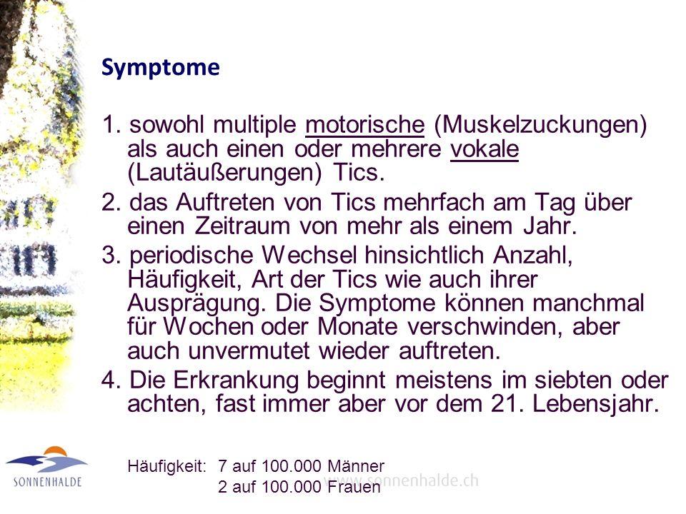 Symptome 1. sowohl multiple motorische (Muskelzuckungen) als auch einen oder mehrere vokale (Lautäußerungen) Tics.