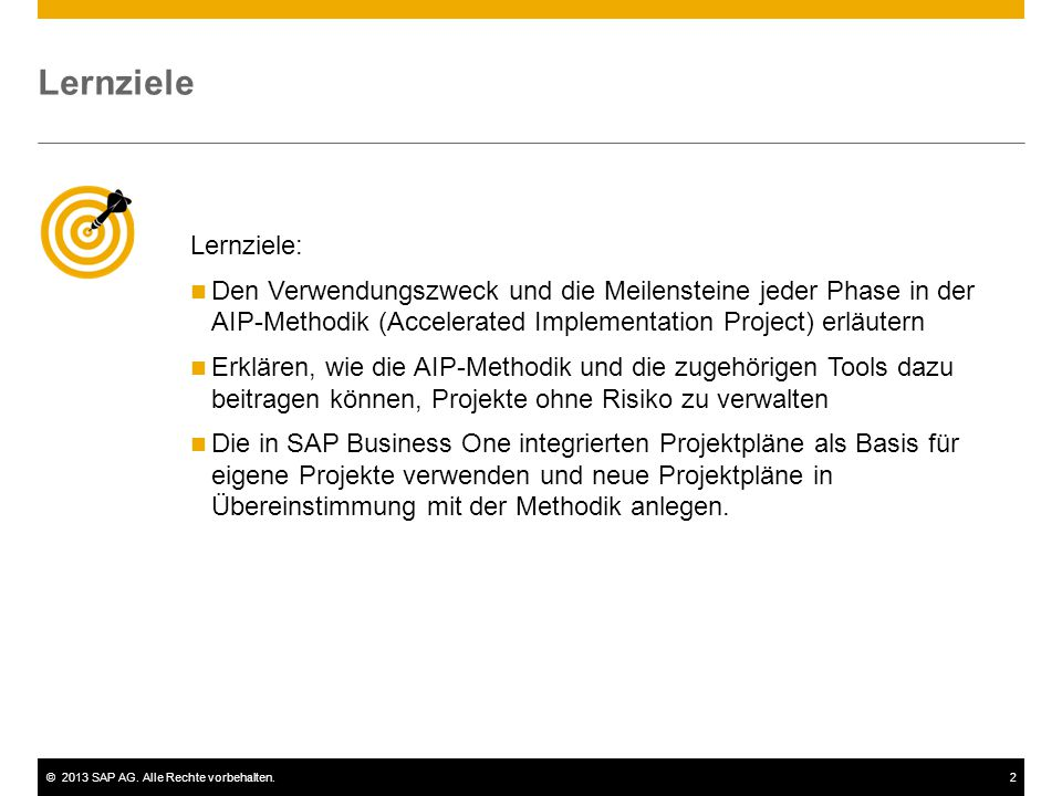 Lernziele Lernziele: Den Verwendungszweck und die Meilensteine jeder Phase in der AIP-Methodik (Accelerated Implementation Project) erläutern.