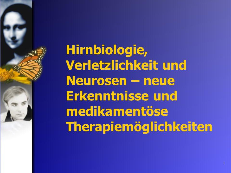 Hirnbiologie, Verletzlichkeit und Neurosen – neue Erkenntnisse und medikamentöse Therapiemöglichkeiten