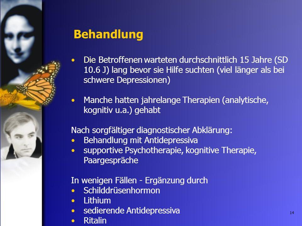 BehandlungDie Betroffenen warteten durchschnittlich 15 Jahre (SD 10.6 J) lang bevor sie Hilfe suchten (viel länger als bei schwere Depressionen)