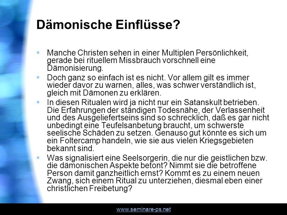 Dämonische Einflüsse Manche Christen sehen in einer Multiplen Persönlichkeit, gerade bei rituellem Missbrauch vorschnell eine Dämonisierung.