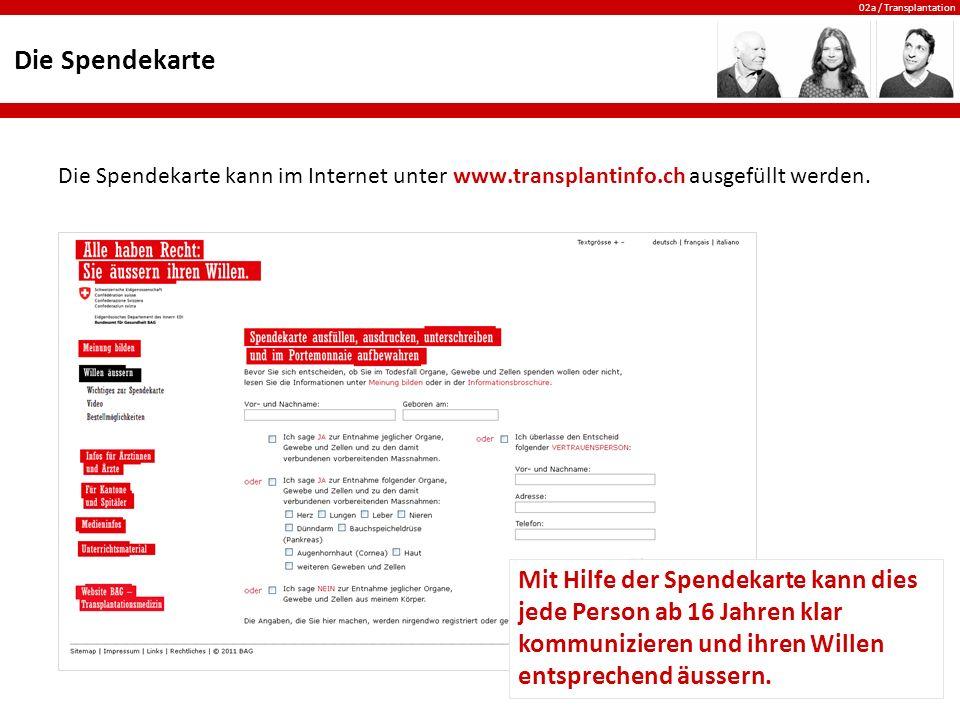 Die Spendekarte Die Spendekarte kann im Internet unter www.transplantinfo.ch ausgefüllt werden.