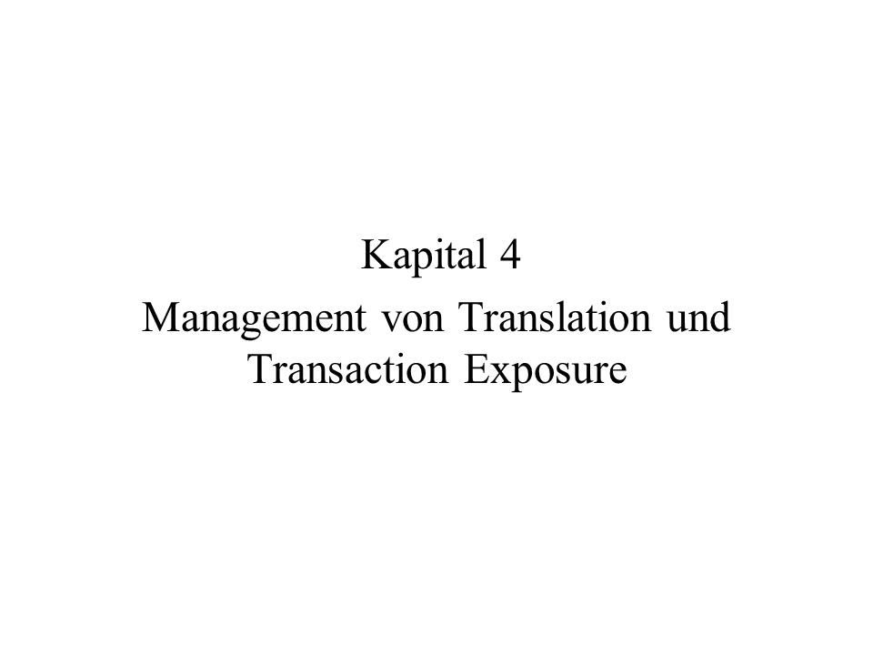 Kapital 4 Management von Translation und Transaction Exposure
