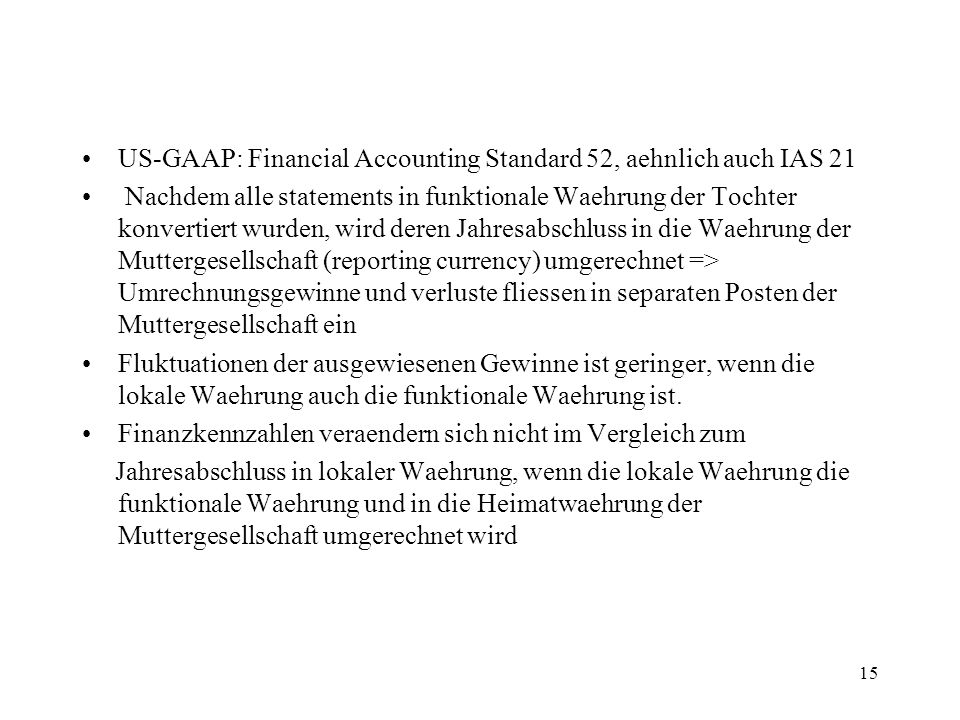 US-GAAP: Financial Accounting Standard 52, aehnlich auch IAS 21