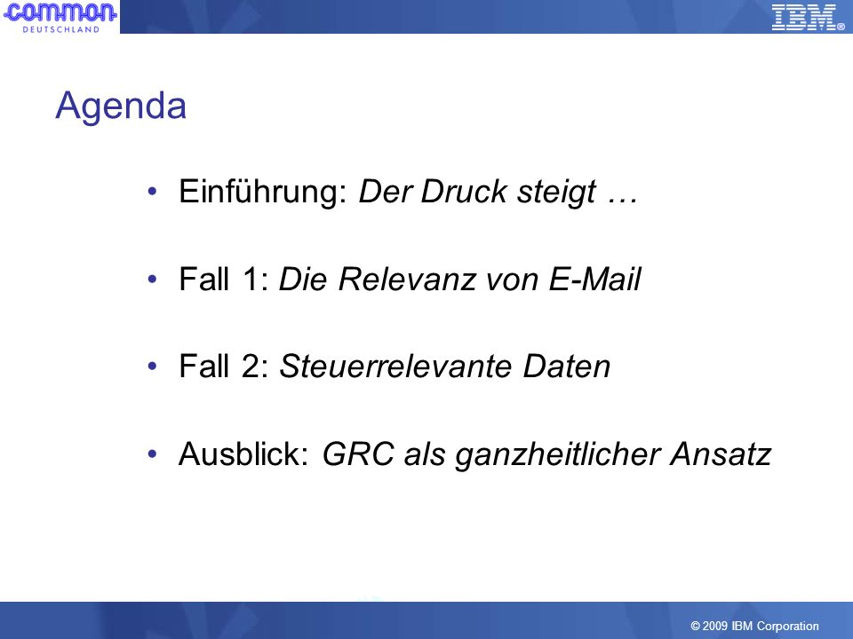 Agenda Einführung: Der Druck steigt … Fall 1: Die Relevanz von E-Mail