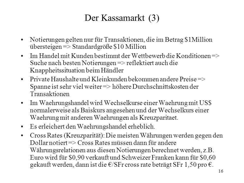 Der Kassamarkt (3) Notierungen gelten nur für Transaktionen, die im Betrag $1Million übersteigen => Standardgröße $10 Million.