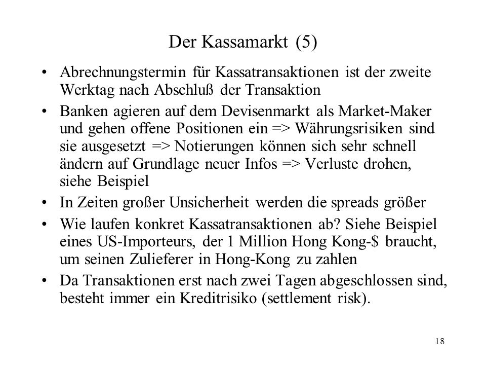 Der Kassamarkt (5) Abrechnungstermin für Kassatransaktionen ist der zweite Werktag nach Abschluß der Transaktion.