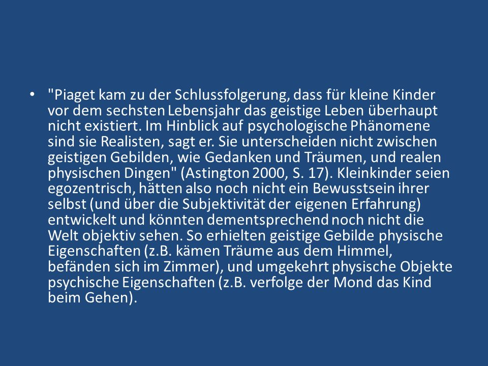 Piaget kam zu der Schlussfolgerung, dass für kleine Kinder vor dem sechsten Lebensjahr das geistige Leben überhaupt nicht existiert.