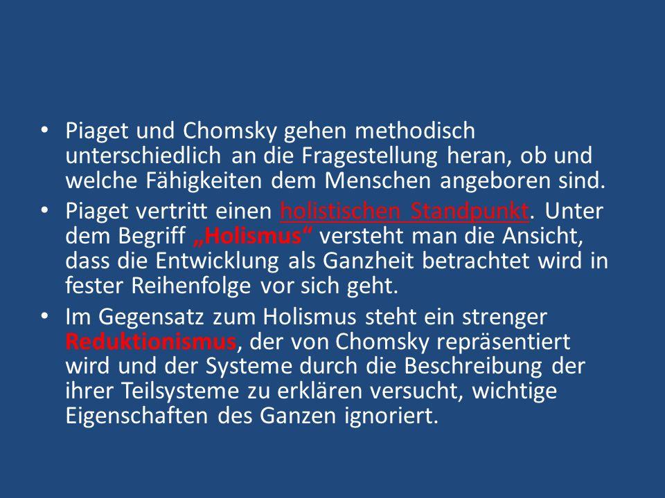 Piaget und Chomsky gehen methodisch unterschiedlich an die Fragestellung heran, ob und welche Fähigkeiten dem Menschen angeboren sind.