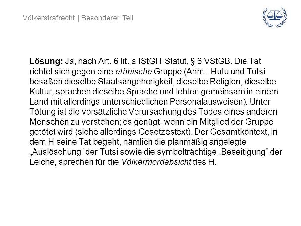 Lösung: Ja, nach Art. 6 lit. a IStGH-Statut, § 6 VStGB