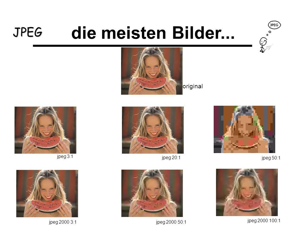 die meisten Bilder... original jpeg 3:1 jpeg 20:1 jpeg 50:1