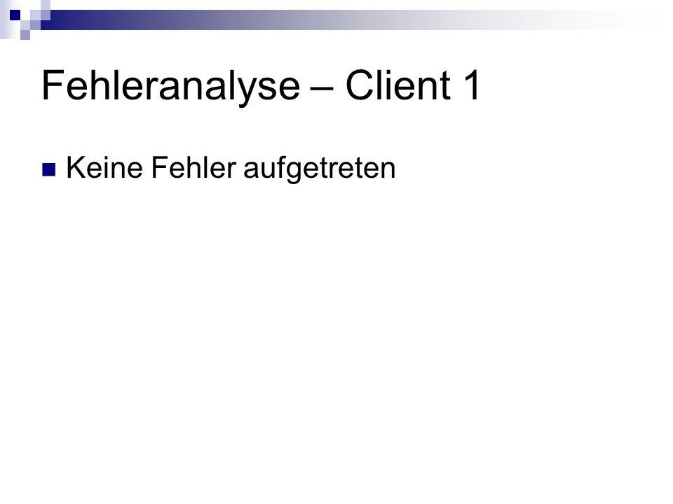 Fehleranalyse – Client 1
