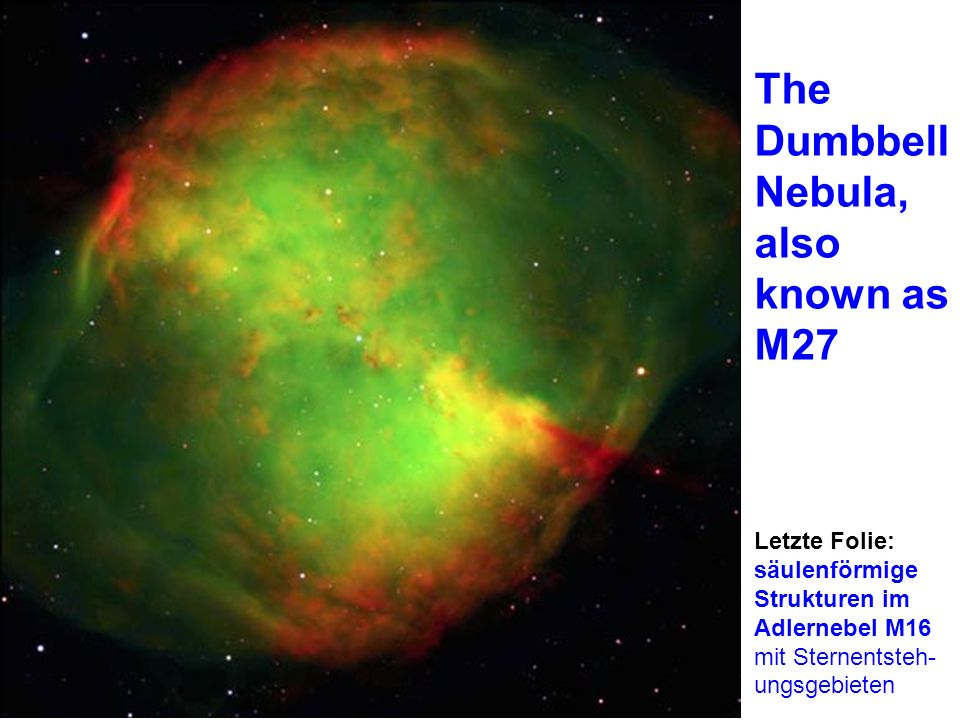 The Dumbbell Nebula, also known as M27