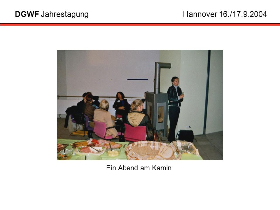 DGWF Jahrestagung Hannover 16./17.9.2004 Ein Abend am Kamin