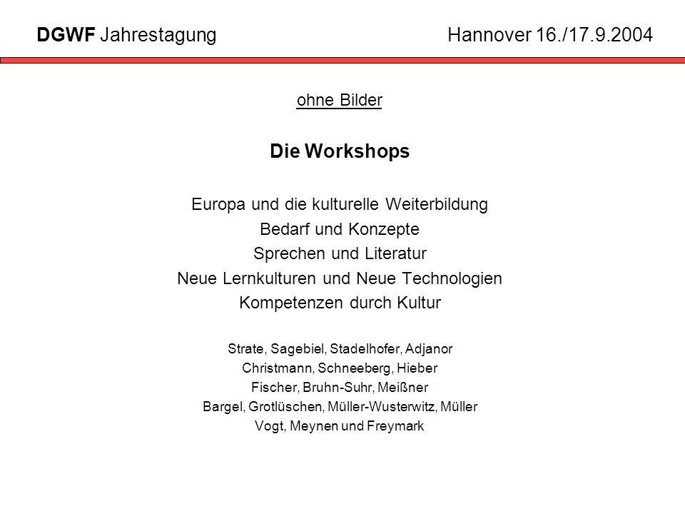 DGWF Jahrestagung Hannover 16./17.9.2004 Die Workshops ohne Bilder