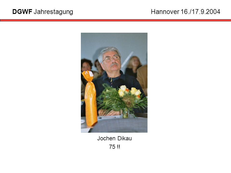 DGWF Jahrestagung Hannover 16./17.9.2004 Jochen Dikau 75 !!