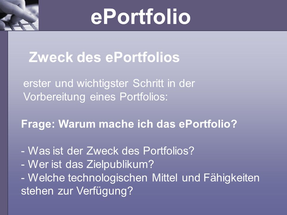 Zweck des ePortfolios erster und wichtigster Schritt in der Vorbereitung eines Portfolios: Frage: Warum mache ich das ePortfolio