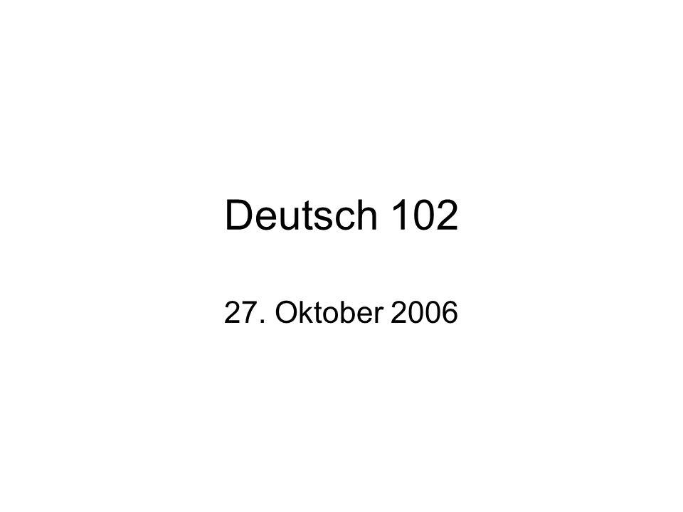 Deutsch 102 27. Oktober 2006