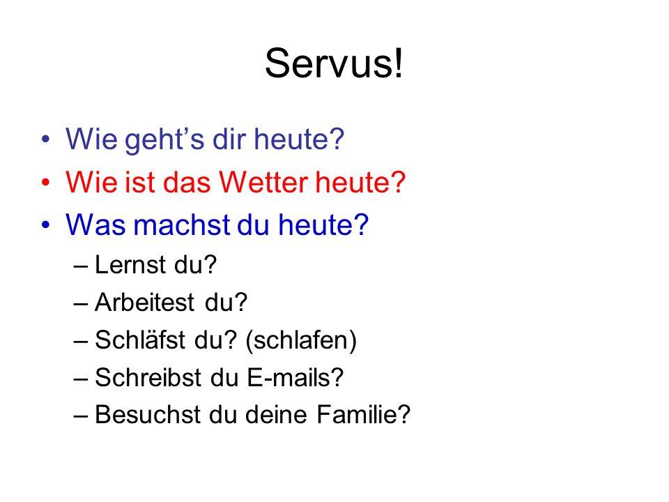 Servus! Wie geht's dir heute Wie ist das Wetter heute