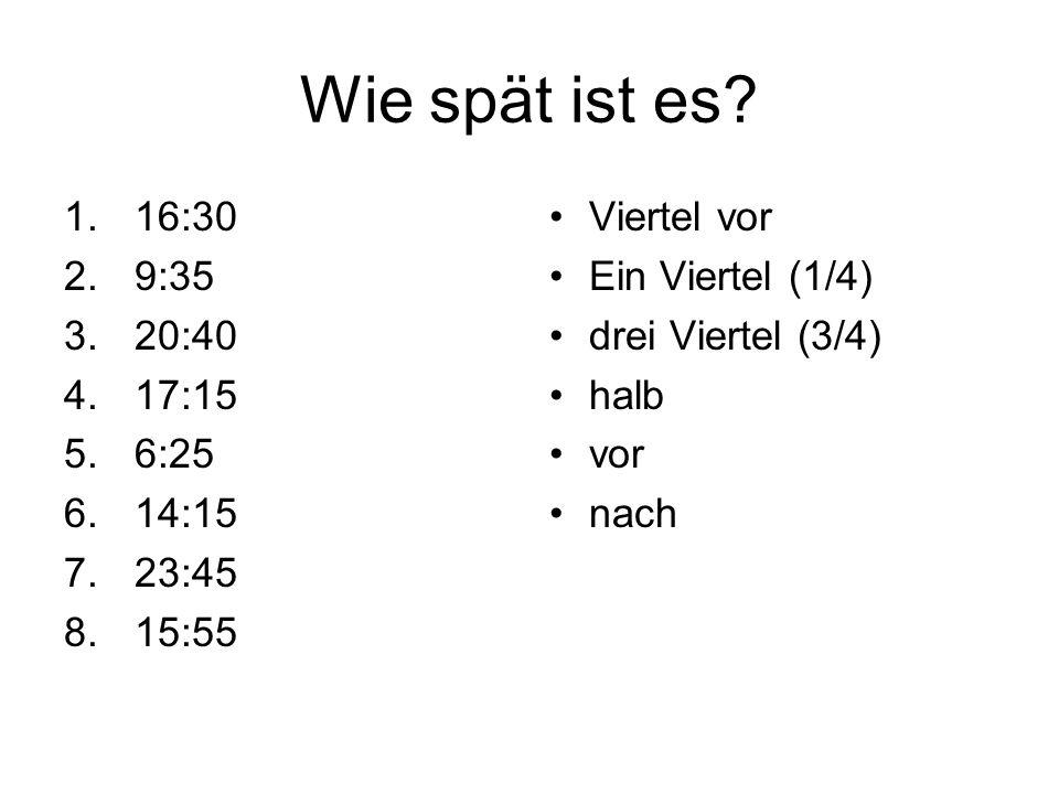 Wie spät ist es 16:30 9:35 20:40 17:15 6:25 14:15 23:45 15:55