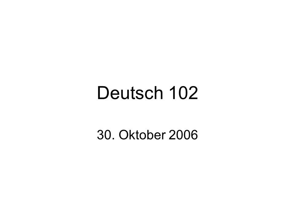 Deutsch 102 30. Oktober 2006